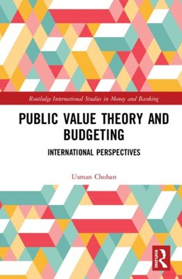 Public Value Theory and Budgeting Usman W. (UNSW Canberra Chohan 9780367077693