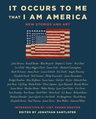It Occurs to Me That I Am America Neil Gaiman, Joyce Carol Oates, Richard Russo, Mary Higgins Clark, Lee Child 9781501179617