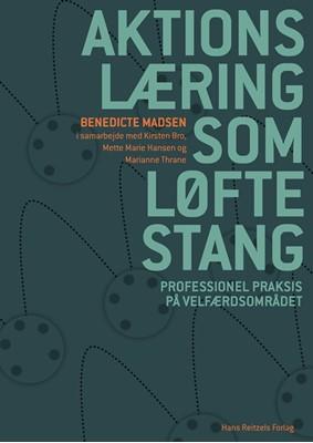 Aktionslæring som løftestang Mette Marie Hansen, Benedicte Madsen, Marianne Gram Thrane, Kirsten Bro 9788741277448