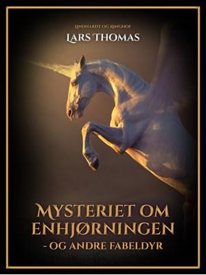 Mysteriet om enhjørningen - og andre fabeldyr Lars Thomas 9788726031874