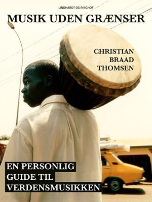 Musik uden grænser: en personlig guide til verdensmusikken Christian Braad Thomsen 9788711873021