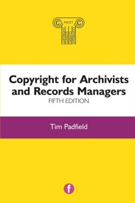 Copyright for Archivists and Records Managers Tim Padfield 9781856049290