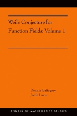 Weil's Conjecture for Function Fields Jacob Lurie, Dennis Gaitsgory 9780691182148
