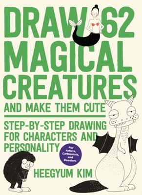Draw 62 Magical Creatures and Make Them Cute Ms. Heegyum Kim, Heegyum Kim 9781631596827