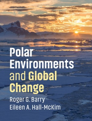 Polar Environments and Global Change Eileen A. (University of Colorado Boulder) Hall-McKim, Roger G. (University of Colorado Boulder) Barry 9781108436359