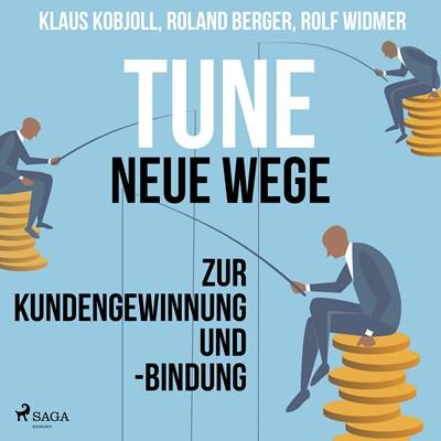 Tune - Neue Wege zur Kundengewinnung und -bindung Roland Berger, Rolf Widmer, Klaus Kobjoll 9788726138597