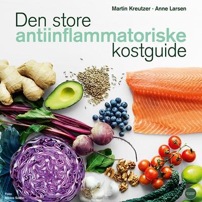 Den store anti-inflammatoriske kostguide Martin Kreutzer, Anne Larsen 9788726270549