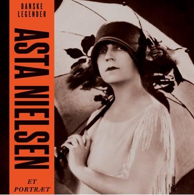 Danske legender: Asta Nielsen Anne-Sofie Storm Wesche 9788726149418
