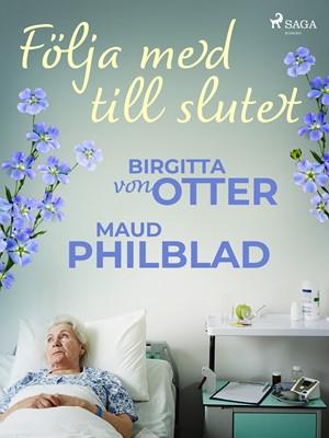 Följa med till slutet Maud Pihlblad, Birgitta Von Otter 9788726157253