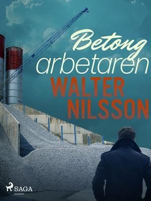 Betongarbetaren Walter Nilsson 9788726138009