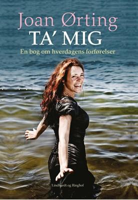 Ta' mig - en bog om hverdagens forførelser Joan Ørting 9788711548202