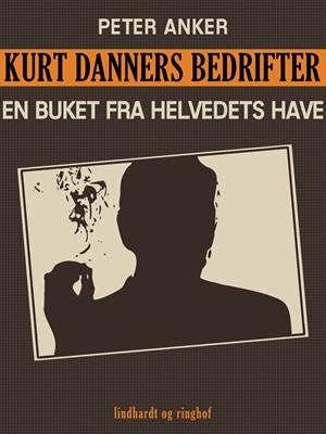Kurt Danners bedrifter: En buket fra helvedets have Peter Anker 9788711631133