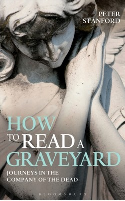 How to Read a Graveyard Peter Stanford 9781472909183