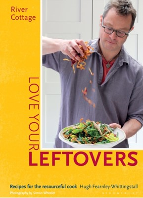 River Cottage Love Your Leftovers Hugh Fearnley-Whittingstall 9781408869253
