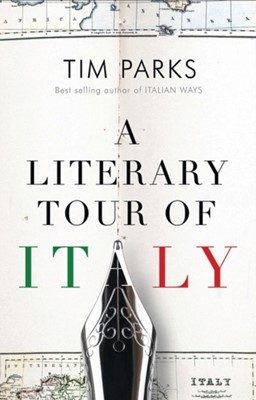 A Literary Tour of Italy Tim Parks 9781846883910
