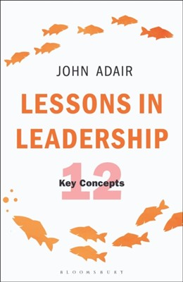 Lessons in Leadership John Adair 9781472956934