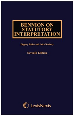 Bennion on Statutory Interpretation Diggory Bailey, Luke Norbury 9781474307192