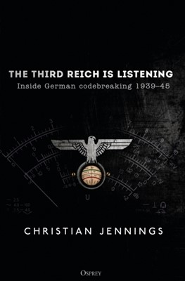 The Third Reich is Listening Christian Jennings 9781472829504