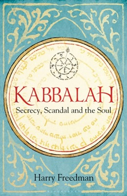 Kabbalah: Secrecy, Scandal and the Soul Harry Freedman 9781472950987