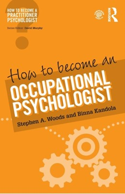 How to Become an Occupational Psychologist Binna Kandola, Stephen Woods 9781138676091