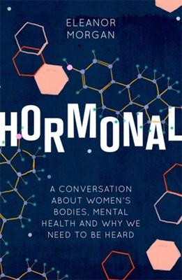 Hormonal Eleanor Morgan 9780349011394