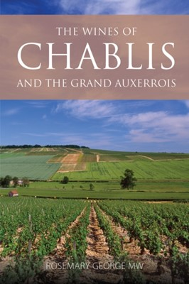 The wines of Chablis and the Grand Auxerrois Rosemary (President of the Circle of Wine Writers) George 9781908984494