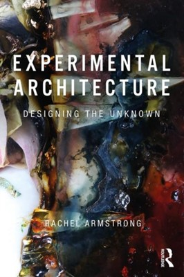 Experimental Architecture Rachel (University of Newcastle Armstrong 9781138575257