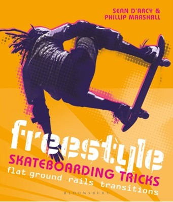 Freestyle Skateboarding Tricks Sean D'Arcy, Phillip Marshall 9781472973757