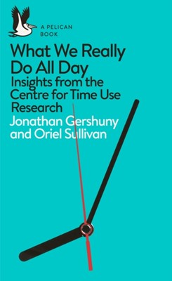 What We Really Do All Day Oriel Sullivan, Jonathan Gershuny 9780241285565
