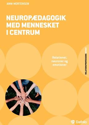 Neuropædagogik med mennesket i centrum Anni Mortensen 9788771609288