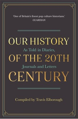 Our History of the 20th Century Travis Elborough 9781782437352