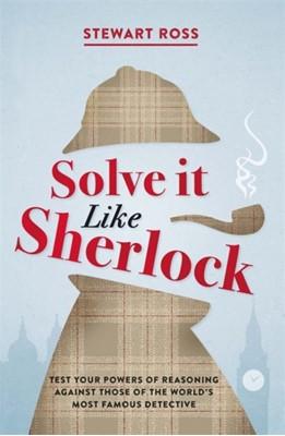 Solve it Like Sherlock Stewart Ross 9781782438793