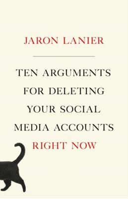 TEN ARGUMENTS FOR DELETING YOUR SOCIAL M Jaron Lanier 9781250196682