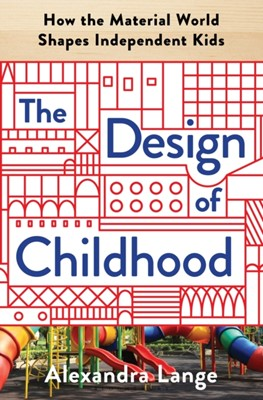 The Design of Childhood Alexandra Lange 9781632866356