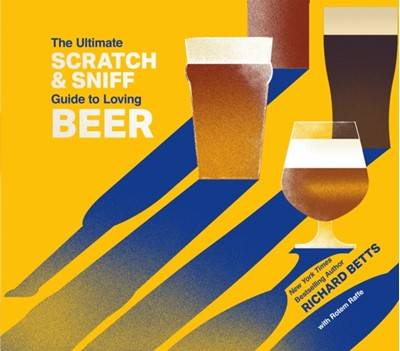 The Ultimate Scratch & Sniff Guide to Loving Beer Richard Betts 9781250124821