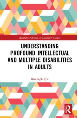 Understanding Profound Intellectual and Multiple Disabilities in Adults eenagh Lyle 9780367029623