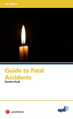 APIL Guide to Fatal Accidents Gordon (Barrister Exall 9781784734213