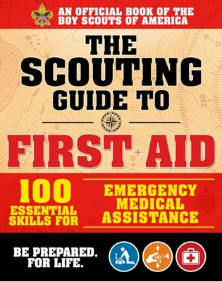 The Scouting Guide to Wilderness First Aid: An Official Boy Scouts of America Handbook Grant S. Lipman, The Boy Scouts of America 9781510739710