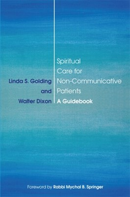 Spiritual Care for Non-Communicative Patients Walter Dixon, Linda S. Golding 9781785927423