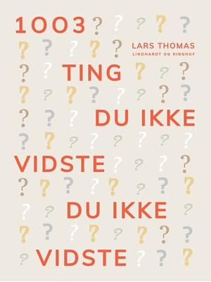 1003 ting du ikke vidste du ikke vidste Lars Thomas 9788726031980