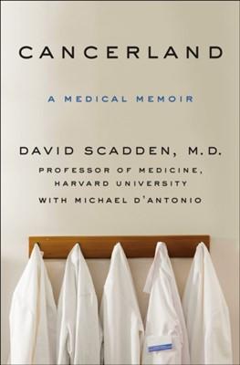 Cancerland David Scadden, Michael D'Antonio 9781250092755
