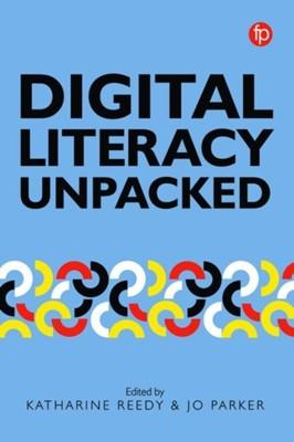 Digital Literacy Unpacked Katharine Reedy, Jo Parker 9781783301973