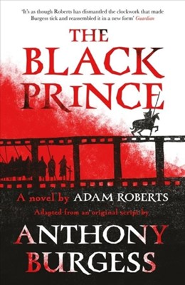 The Black Prince Adam Roberts, Anthony Burgess 9781783526420
