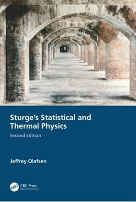 Sturge's Statistical and Thermal Physics, Second Edition Jeffrey Olafsen 9781482256000