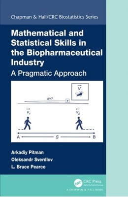 Mathematical and Statistical Skills in the Biopharmaceutical Industry Arkadiy (Hemoglobin Oxygen Therapeutics LLC Pitman, Oleksandr Sverdlov, L. Bruce Pearce 9781498769792