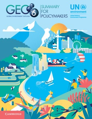 Global Environment Outlook - GEO-6: Summary for Policymakers  9781108707688