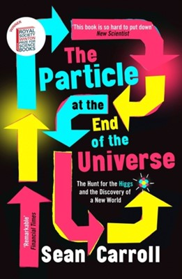 The Particle at the End of the Universe Sean Carroll 9781786076069