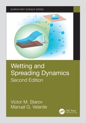 Wetting and Spreading Dynamics, Second Edition Manuel G. (Instituto PluriDisciplinar Velarde, Victor M. (Loughborough University Starov 9781138584075