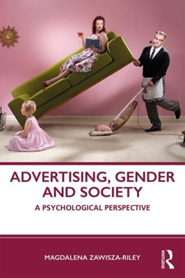 Advertising, Gender and Society Magdalena (Department of Psychology Zawisza-Riley 9781138501379