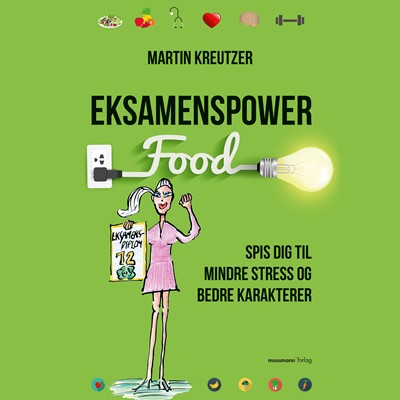 Eksamenspower - Spis dig til mindre stress og bedre karakterer Martin Kreutzer 9788726270563